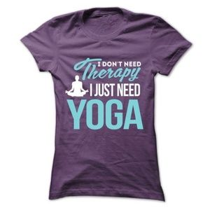 I Don't Need Therapy I Just Need Yoga T-Shirt